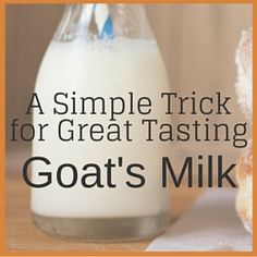 A Simple Trick for Great Tasting Goat's Milk