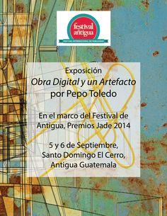 Exposición de Obra Digital y un Artefacto en El Cerro de Santo Domingo durante el Festival Antigua 2014 de UGAP.  #PepoToledoArt