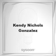 Kendy Nichols-Gonzalez: Page about Kendy Nichols-Gonzalez #member #website #sysoon #about