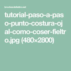 tutorial-paso-a-paso-punto-costura-ojal-como-coser-fieltro.jpg (480×2800)