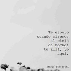 Te espero cuando miremos al cielo de noche: tu allá, yo aquí. (Mario Benedetti)