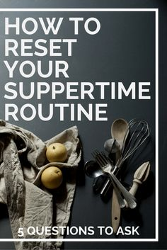How to Reset Your Suppertime Routine: 5 Questions to Ask | Suppertime routines are helpful, but only if we are creating routines that truly work for us in our current season of life. This post includes 5 questions to help you analyze your current routine and think of ways to make it more streamlined and enjoyable for your family. Clickthrough to read these great tips and pin for later!