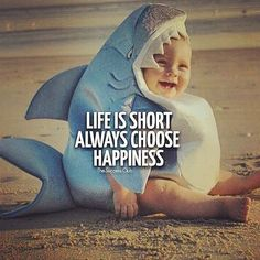 Life Is Short Always Choose Happiness