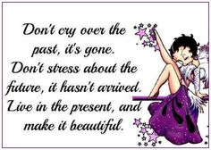 Live in the present life quotes quotes positive quotes quote past present life quote betty boop