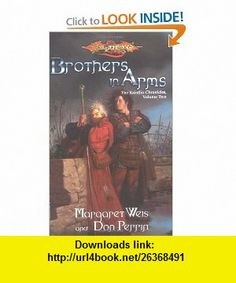Brothers in Arms (Dragonlance Raistlin Chronicles, Book 2) (9780786914296) Margaret Weis, Don Perrin , ISBN-10: 0786914297  , ISBN-13: 978-0786914296 ,  , tutorials , pdf , ebook , torrent , downloads , rapidshare , filesonic , hotfile , megaupload , fileserve