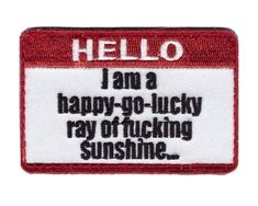 Hello I am Happy Go Lucky Ray of Sunshine- Iron-On Red Decorative Funny Accessory Patch Funny Patches, Cool Patches, Pin And Patches, Iron On Patches, Embroidery Services, Embroidery Designs, Service Dog Patches, Disney Pins Sets, Funny Buttons
