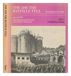 Day the Bastille Fell; July the Beginning of the End of the French Monarchy (A World focus book) (Douglas Liversidge)