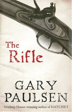 The Rifle by Gary Paulsen. Reading level: Ages 12 and up. Author: Gary Paulsen. Publication: November 1, 2006.