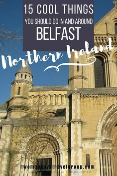 Cool Things You Should Do in and around Belfast, Northern Ireland