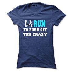 I RUN TO BURN OFF THE CRAZY