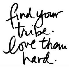 find your tribe love them hard.