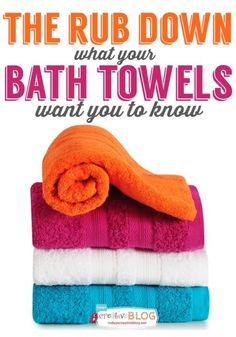 The Rub Down! What your bath towels want you to know!  Are you washing and caring for your towels properly?  Are they really getting clean? Why aren't they soft anymore?