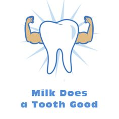 Milk does a tooth good.