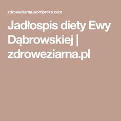 Jadłospis diety Ewy Dąbrowskiej   zdroweziarna.pl