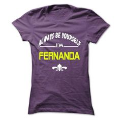 Always be yourself FERNANDA - #gift for women #gift wrapping. SAVE => https://www.sunfrog.com/Names/Always-be-yourself-FERNANDA.html?id=60505