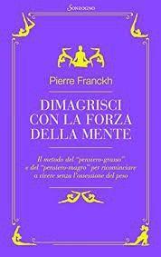 Dimagrisci con la forza della mente – Pierre Franckh