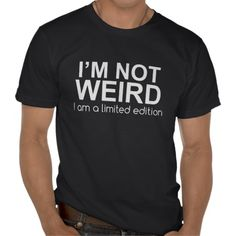 Stylish and fun you'll just love our I'm Not WEIRD I am a limited Edition tee. It also makes a great gift. #humortees #geeky