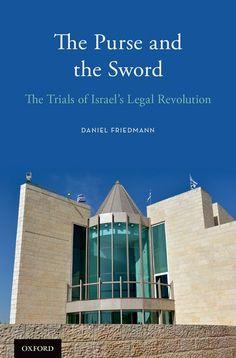 The purse and the sword : the trials of Israel's legal revolution / Daniel Friedmann ; translated by Haim Watzman
