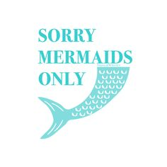 Sorry Mermaids Only