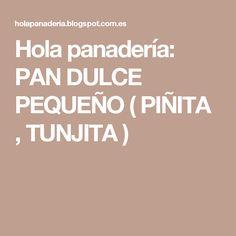 Hola panadería: PAN DULCE PEQUEÑO ( PIÑITA , TUNJITA )