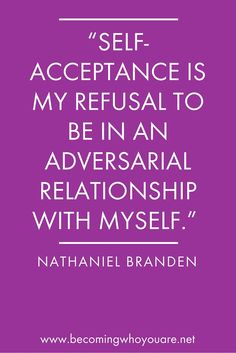 """""""Self-acceptance is my refusal to be in an adversarial relationship with myself."""" - Nathaniel Branden  Click the image for 19 other uplifting quotes on self-compassion."""