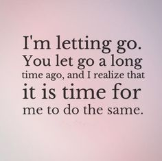 I'm Letting You Go Quotes | letting go. You let go a long time ago, and I realize that it is ...