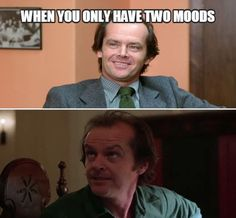 I only really have 2 moods... - Made and pinned by Ryan Richard Gelatka #RyanGelatka RyanGelatka.com