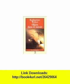 Objets dans le miroir (9782714434425) Katharine Weber , ISBN-10: 2714434428  , ISBN-13: 978-2714434425 ,  , tutorials , pdf , ebook , torrent , downloads , rapidshare , filesonic , hotfile , megaupload , fileserve