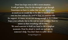 Dont lose hope even in life's worst situation. It will get better. Pray for the strength to get through. ~ 8-images.blogspot.com