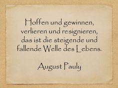 Hoffen und gewinnen, verlieren und resignieren, das ist die steigende und fallende Welle des Lebens.  August Pauly  http://zumgeburtstag.org/geburtstagssprueche/hoffen-und-gewinnen/