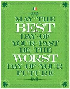 May the best day of your past, be the worst day of your future #irish #celtic #sayings
