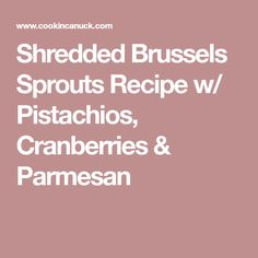 Shredded Brussels Sprouts Recipe w/ Pistachios, Cranberries & Parmesan