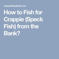 How to Fish for Crappie (Speck fish) from the Bank. 3 crappie fishing techniques most successful from the bank: Using a bobber Casting and Vertical jigging