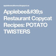 Applebee's Restaurant Copycat Recipes: POTATO TWISTERS
