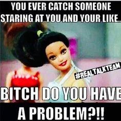 Barbie meme lol #bitch