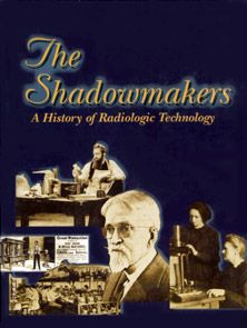 ASRT members can learn about the profession's history free of charge! Check out The Shadowmakers –  a great resource for education and trivia.