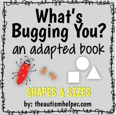 What's Bugging You? Shapes & Size Edition! Adapted Book by theautismhelper.com