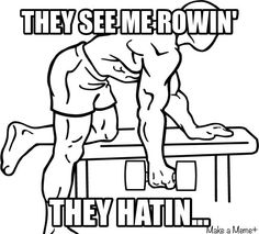 they see me rowing, they hatin....