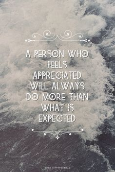 A person who feels appreciated will always do more than what is expected | Courtney made this with Spoken.ly