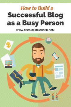 How to Build a Successful Blog as a Busy Person