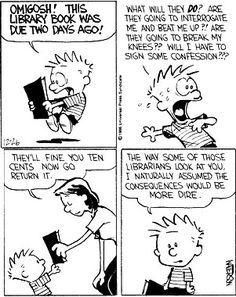 Silly Calvin - we only beat you up & break your limbs if your overdue books are more than 3 days late!  Have a great day everyone :)