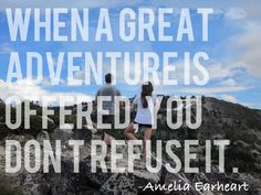 When a great adventure is offered, you don't refuse it--amelia earheart