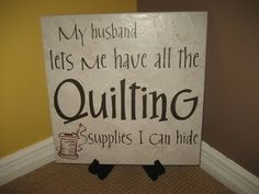 "Used to be true, but now that we aren't together, it's ""I can buy all the Quilting Supplies I want!"""