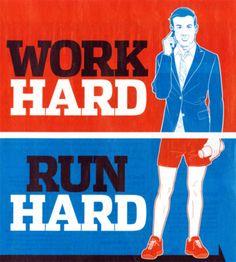work hard, run hard