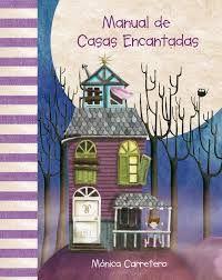 ESPECIAL HALLOWEEN.  Mónica Carretero. Manual de casas encantadas. Ficció (6-8 anys)