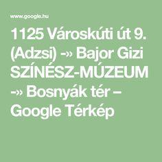 1125 Városkúti út 9. (Adzsi) -» Bajor Gizi SZÍNÉSZ-MÚZEUM -» Bosnyák tér – Google Térkép Google, Maps, Math Equations, Blue Prints, Map, Cards
