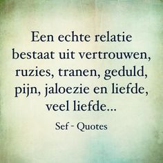Absoluut waar! Sef Quotes, Quotes Gif, Words Quotes, Sayings, Special Love Quotes, Love Quotes For Him, Quotes To Live By, Dutch Quotes, Quotes About Everything