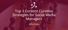 Top 3 Content Curation Strategies for Social Media Managers