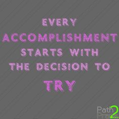 Every accomplishment starts with the decision to try.  Follow your Path2Prana.