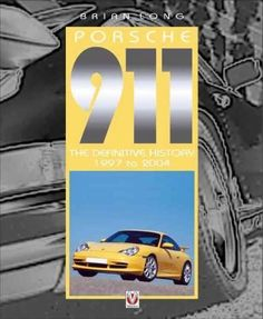 Porsche 911: The Definitive History 1997 to 2005